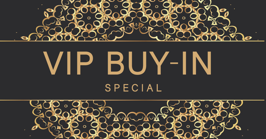 VIP BUY-IN SPECIAL