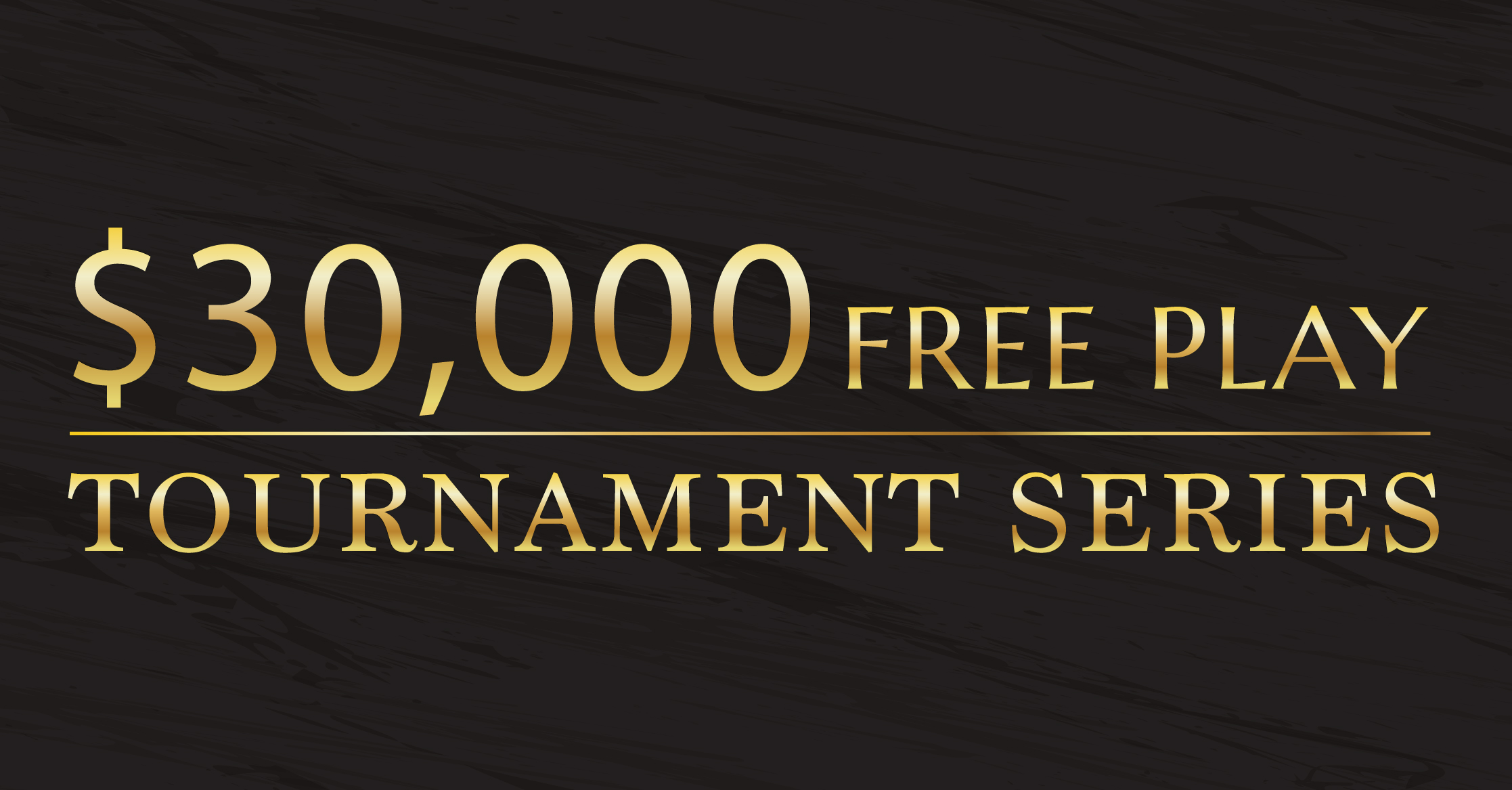 $30,000 TOURNAMENT SERIES